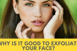 Why Is It Good to Exfoliate Your Face?